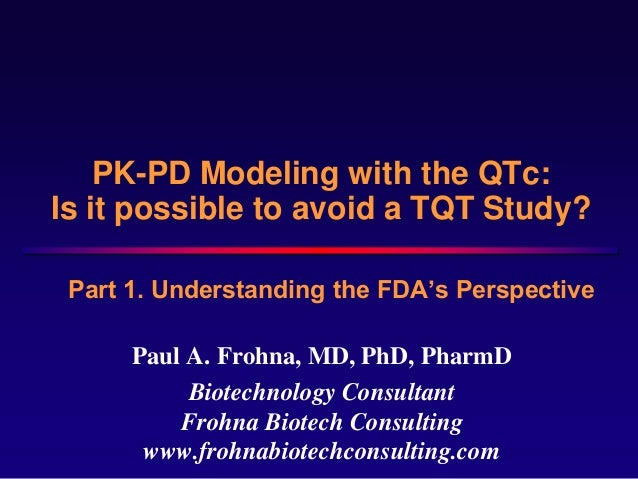 PK-PD Modeling with the QTc:Is it possible to avoid a TQT Study? Part 1. Understanding the FDA's Perspective      Paul A. ...