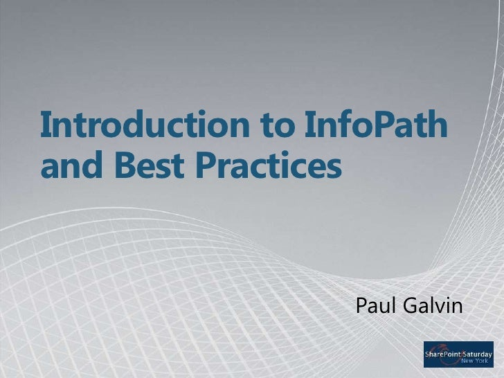 Paul Galvin: Introduction to Infopath and Best Practices