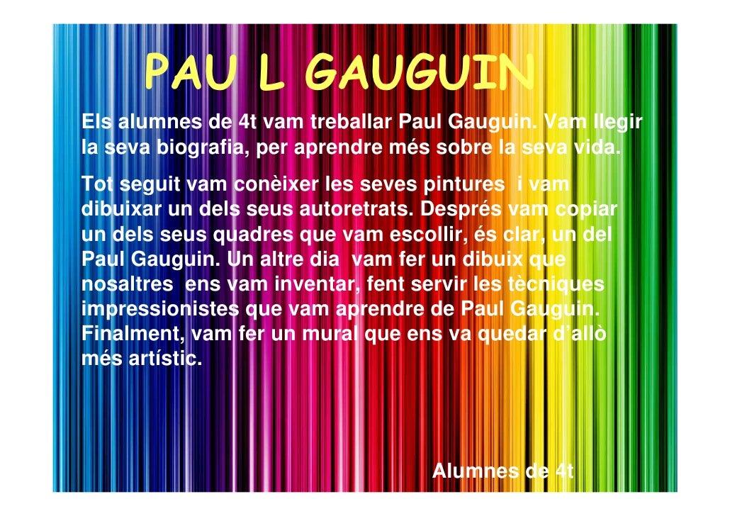 PAU L GAUGUIN Els alumnes de 4t vam treballar Paul Gauguin. Vam llegir la seva biografia, per aprendre més sobre la seva v...
