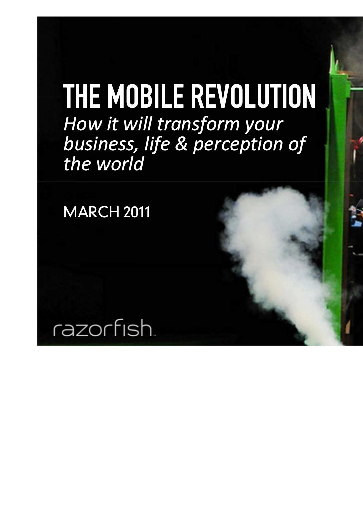 THE MOBILE REVOLUTION    How it will transform your    business, life & perception of    the world    MARCH 20110   © 2011...