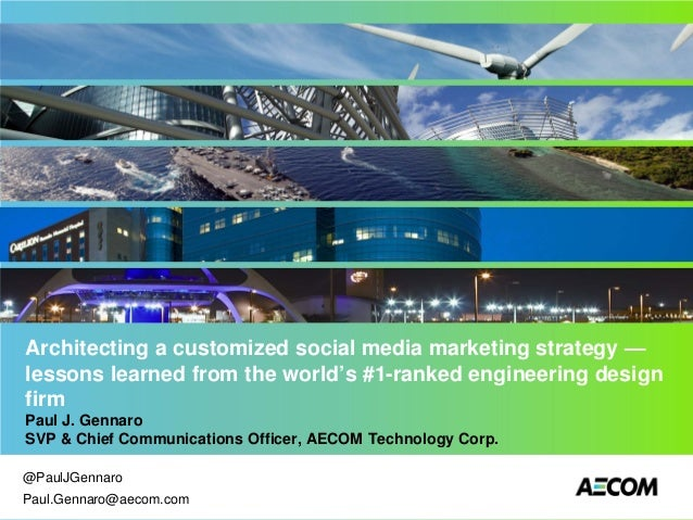Architecting a customized social media marketing strategy – lessons learned from the world's #1-ranked engineering design firm - BDI 12/10/13 Social Media Marketing for Professional Services Leadership Forum