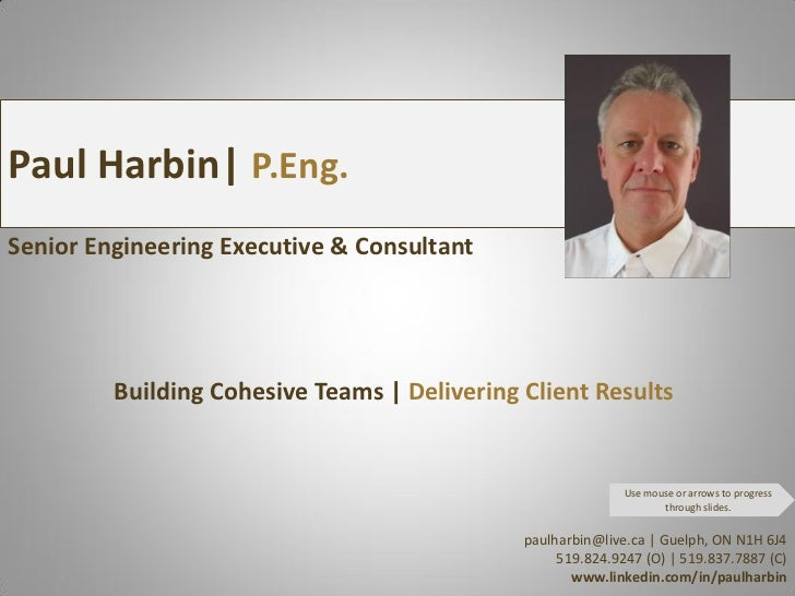 Paul Harbin  P.Eng.Senior Engineering Executive & Consultant         Building Cohesive Teams   Delivering Client Results  ...