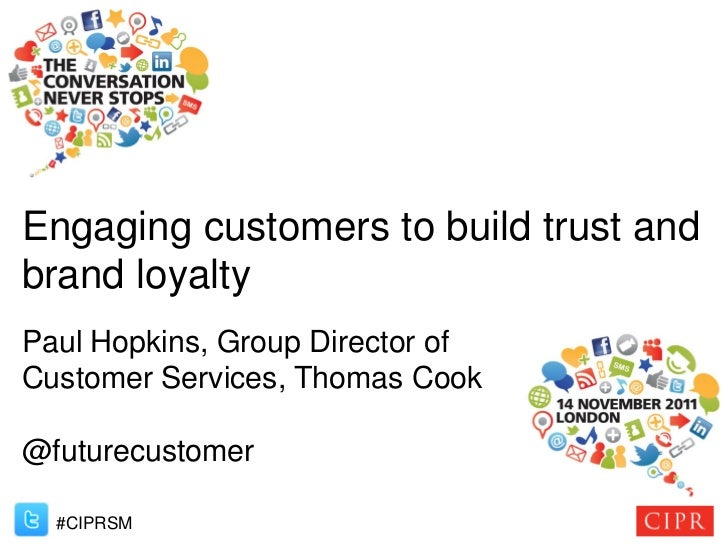 Engaging customers to build trust andbrand loyaltyPaul Hopkins, Group Director ofCustomer Services, Thomas Cook@futurecust...