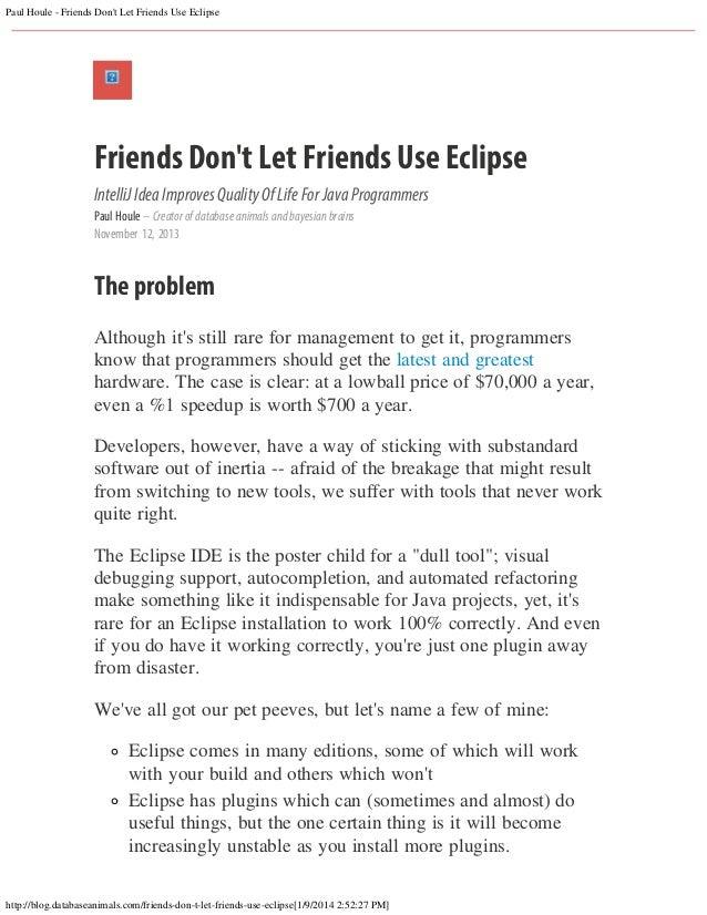 Paul Houle - Friends Don't Let Friends Use Eclipse  Friends Don't Let Friends Use Eclipse IntelliJ Idea Improves Quality O...