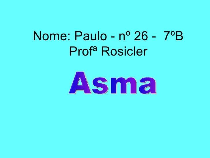 Nome: Paulo - nº 26 -  7ºB Profª Rosicler Asma