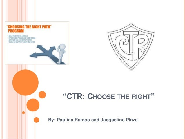 """CTR: CHOOSE THE RIGHT"" By: Paulina Ramos and Jacqueline Plaza"