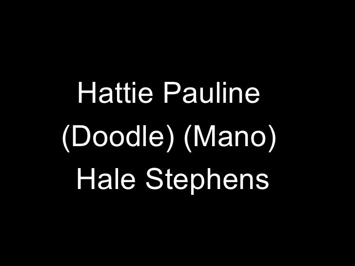 Hattie Pauline  (Doodle) (Mano)  Hale Stephens