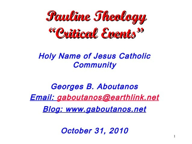 """1 Pauline TheologyPauline Theology """"Critical Events""""""""Critical Events"""" Holy Name of Jesus Catholic Community Georges B. Abo..."""