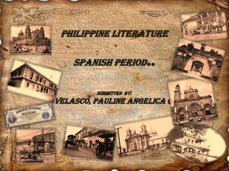 Philippine Literature<br />Spanish Period..<br />Submitted  By:<br />Velasco, Pauline Angelica C.<br />