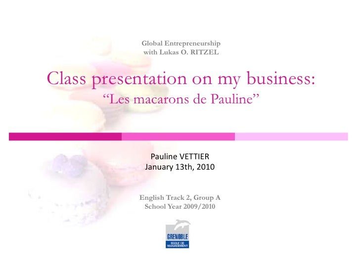 "Global Entrepreneurshipwith Lukas O. RITZELClass presentation on my business:""Les macarons de Pauline""<br />Pauline VETTIE..."
