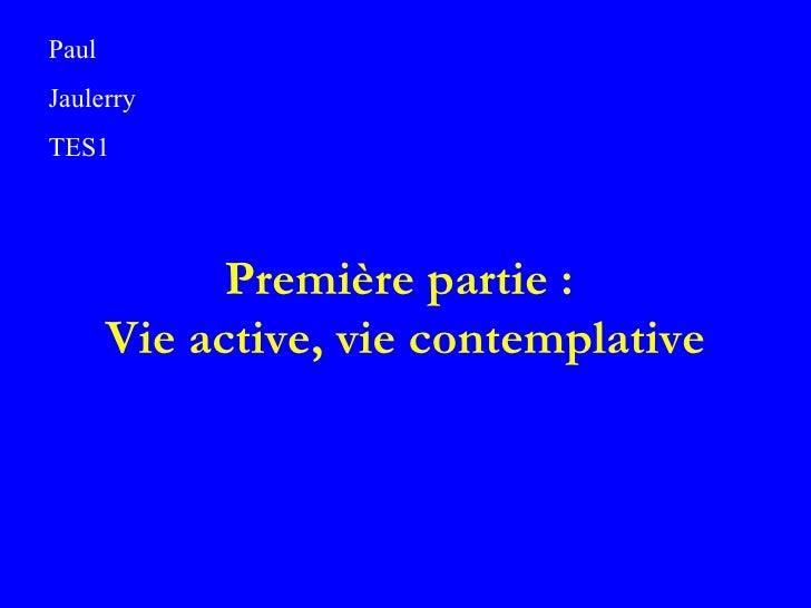 Première partie :  Vie active, vie contemplative Paul Jaulerry TES1