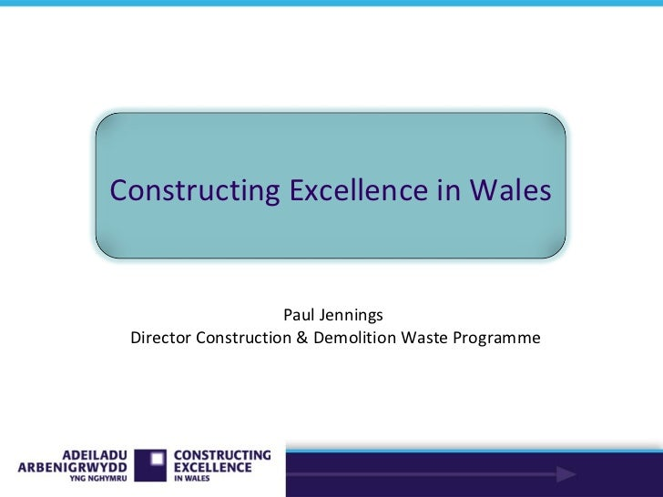 Paul Jennings  Director Construction & Demolition Waste Programme Constructing Excellence in Wales