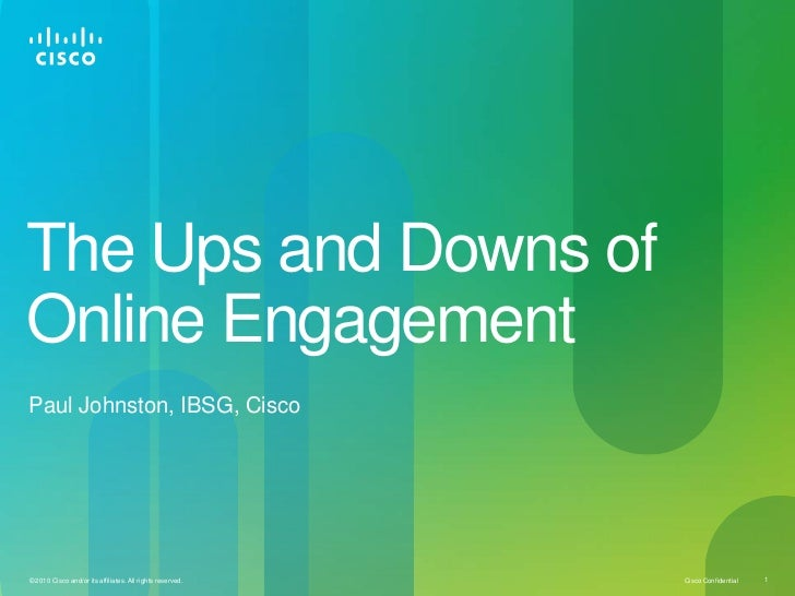 The Ups and Downs of Online Engagement<br />Paul Johnston, IBSG, Cisco<br />