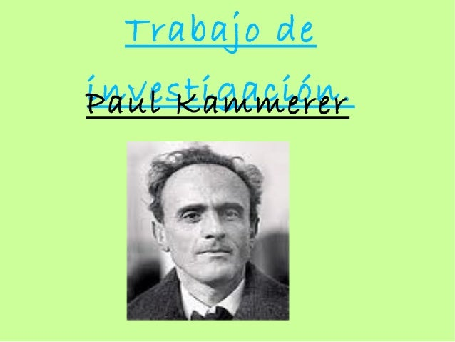 Trabajo deinvestigación.Paul Kammerer