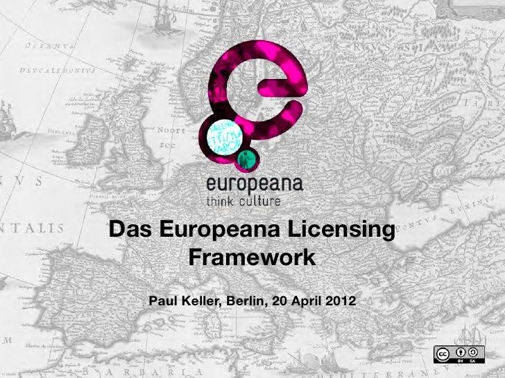 Das Europeana Licensing      Framework   Paul Keller, Berlin, 20 April 2012