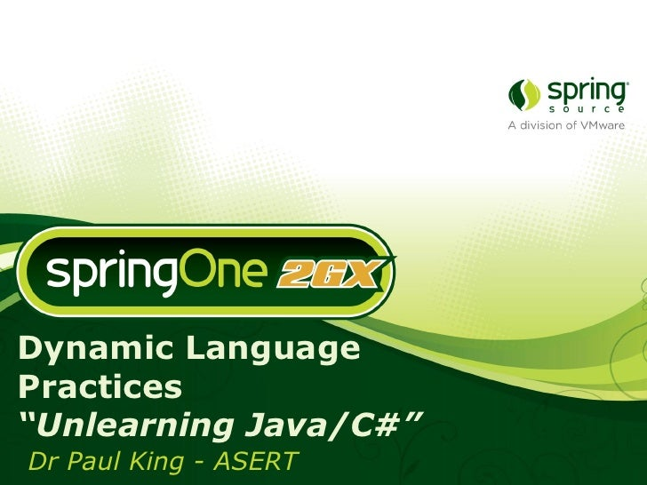 """Dynamic Language Practices """"Unlearning Java/C#"""" Dr Paul King - ASERT"""
