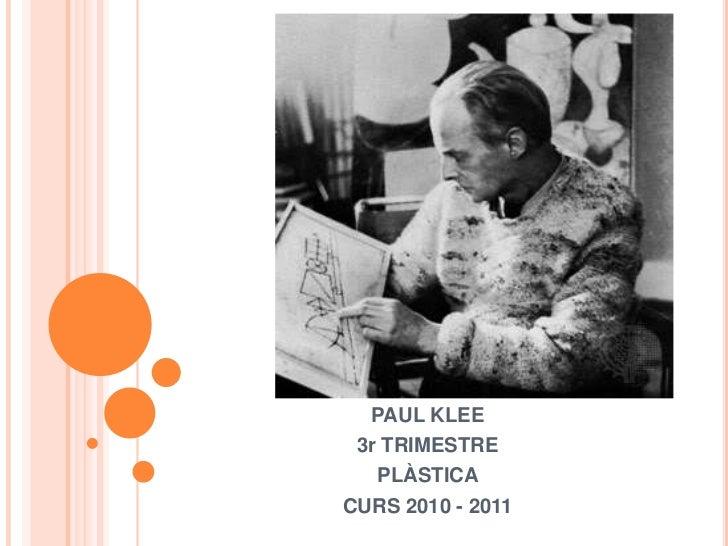 PAUL KLEE<br />3r TRIMESTRE<br />PLÀSTICA<br />CURS 2010 - 2011<br />