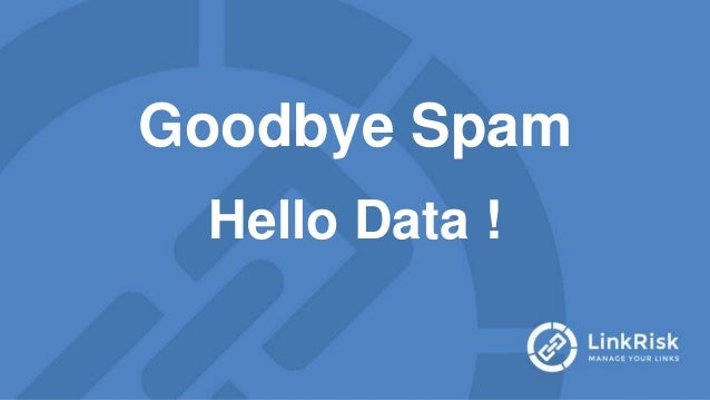 Goodbye Spam Hello Data !