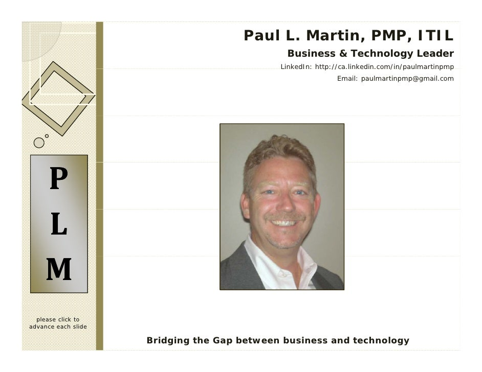 Paul L. Martin, PMP, ITIL                                               Business & Technology Leader                      ...