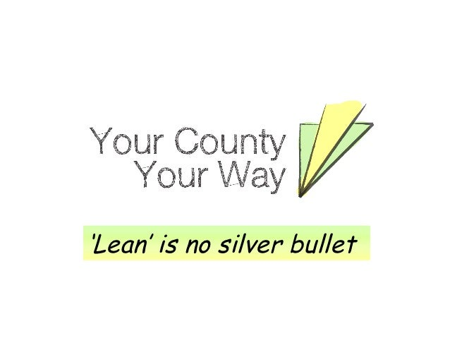 Paul Matthews, Chief Exec of Monmouthshire County Council,Lean is No Silver Bullet