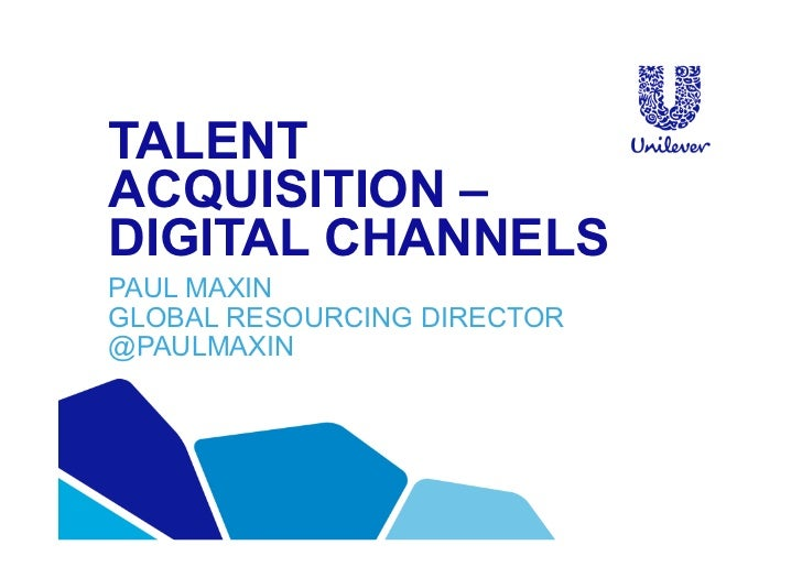 Paul Maxin -  Talent Acquisition through Digital Channels at Unilever
