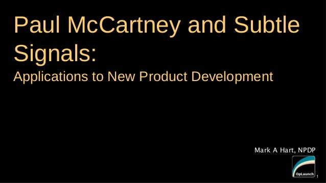Paul McCartney and Subtle Signals: Applications to New Product Development  Mark A Hart, NPDP  1  1