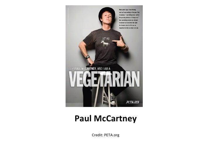 Paul McCartney <ul><li>Credit: PETA.org </li></ul>