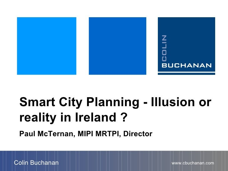 Smart City Planning - Illusion or reality in Ireland ? Paul McTernan, MIPI MRTPI, Director