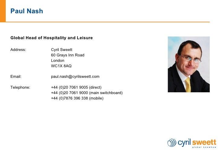 Paul Nash  <ul><li>Global Head of Hospitality and Leisure </li></ul><ul><li>Address: Cyril Sweett  </li></ul><ul><li>60 Gr...