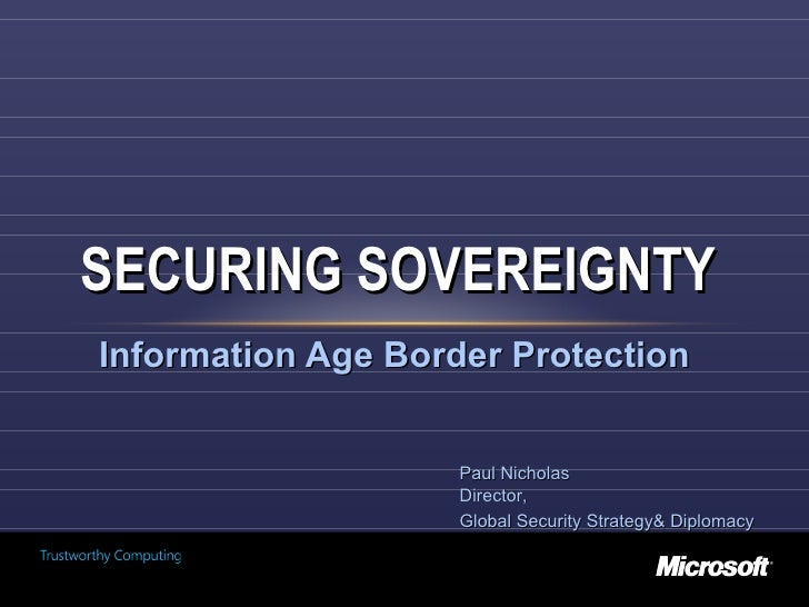 Information Age Border Protection SECURING SOVEREIGNTY  Paul Nicholas Director, Global Security Strategy& Diplomacy