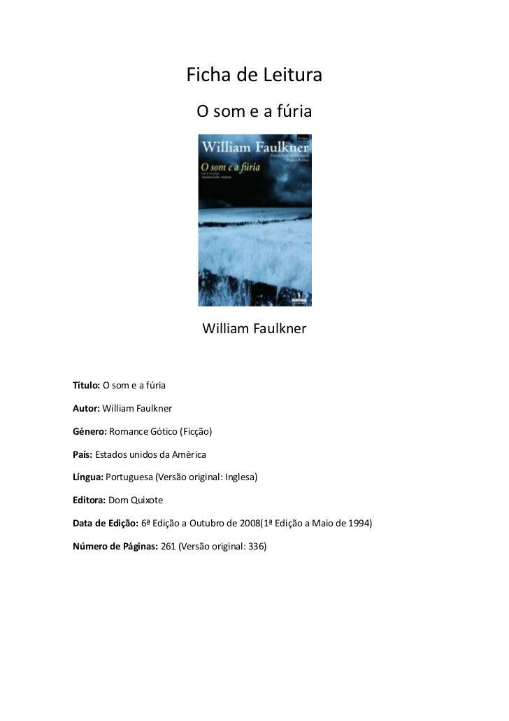 Ficha de Leitura<br />O som e a fúria<br />William Faulkner<br />Título: O som e a fúria<br />Autor: William Faulkner<br /...