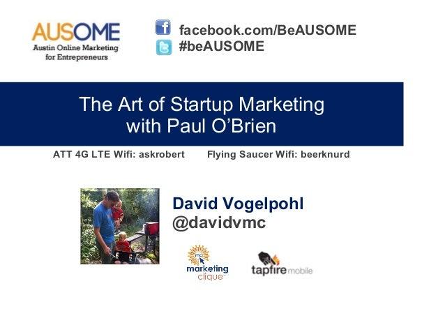 facebook.com/BeAUSOME                        #beAUSOME     The Art of Startup Marketing          with Paul O'BrienATT 4G L...