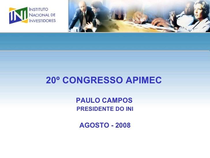 20º CONGRESSO APIMEC   PAULO CAMPOS  PRESIDENTE DO INI AGOSTO - 2008