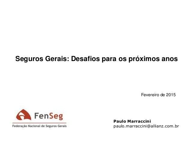Seguros Gerais: Desafios para os próximos anos Fevereiro de 2015 Paulo Marraccini paulo.marraccini@allianz.com.br
