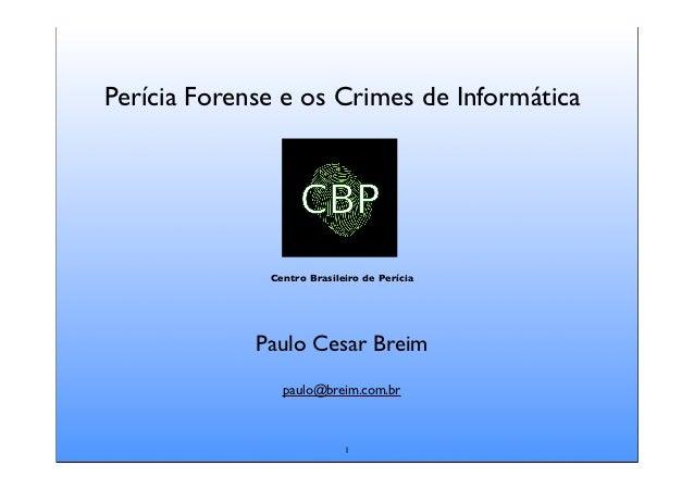 Perícia Forense e os Crimes de Informática              Centro Brasileiro de Perícia             Paulo Cesar Breim        ...