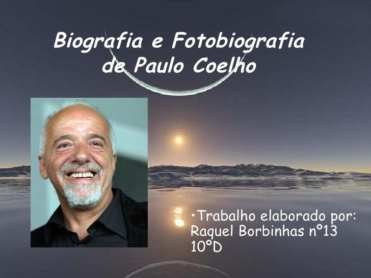 Biografia e Fotobiografia de Paulo Coelho <ul><li>Trabalho elaborado por: Raquel Borbinhas nº13 10ºD </li></ul>
