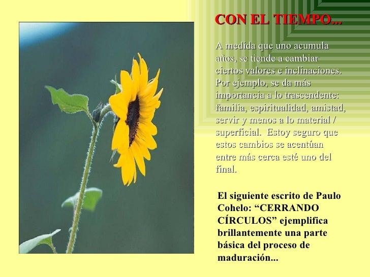 """CON EL TIEMPO ... El siguiente escrito de Paulo Cohelo: """"CERRANDO CÍRCULOS"""" ejemplifica brillantemente una parte básica d..."""