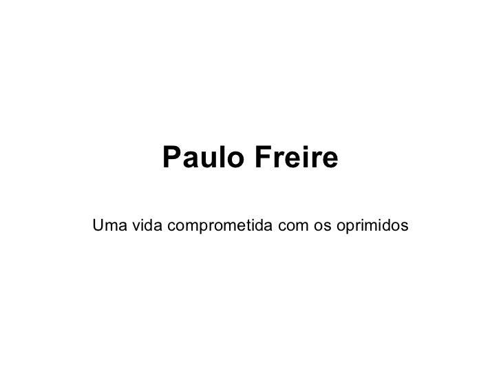 Paulo Freire Uma vida comprometida com os oprimidos