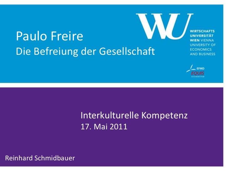 Paulo Freire   Die Befreiung der Gesellschaft                       Interkulturelle Kompetenz                       17. Ma...