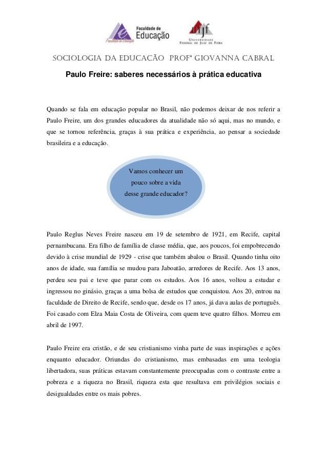SOCIOLOGIA DA EDUCAÇÃO PROFª GIOVANNA CABRAL       Paulo Freire: saberes necessários à prática educativaQuando se fala em ...