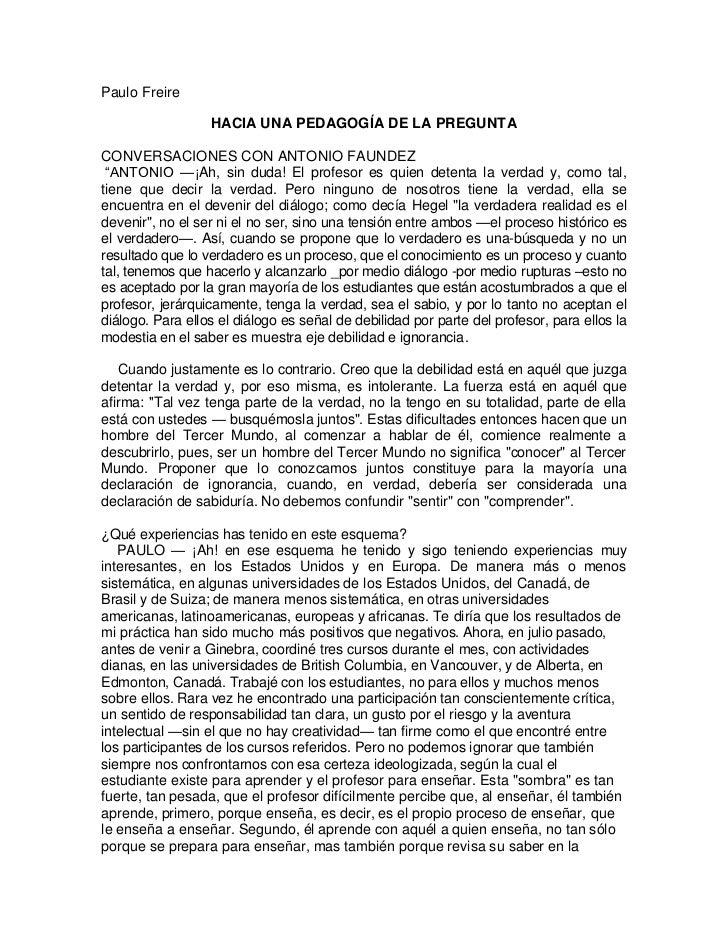 """Paulo Freire                  HACIA UNA PEDAGOGÍA DE LA PREGUNTACONVERSACIONES CON ANTONIO FAUNDEZ """"ANTONIO —¡Ah, sin duda..."""