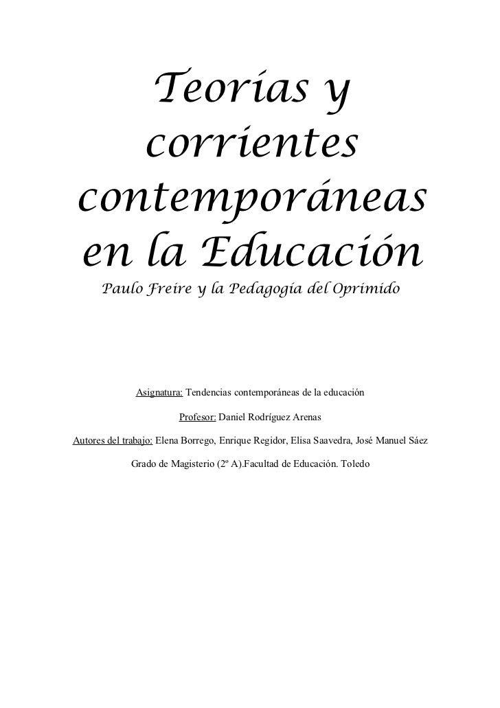 Teorías y   corrientescontemporáneasen la Educación      Paulo Freire y la Pedagogía del Oprimido               Asignatura...