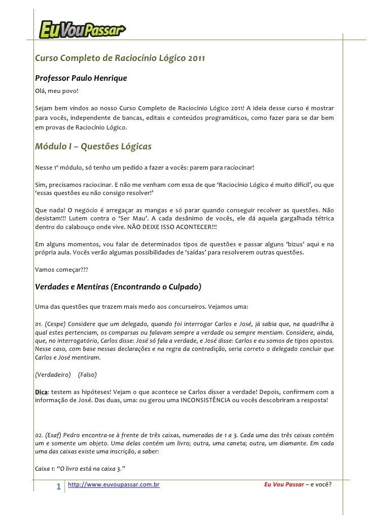 Curso Completo de Raciocínio Lógico 2011Professor Paulo HenriqueOlá, meu povo!Sejam bem vindos ao nosso Curso Completo de ...