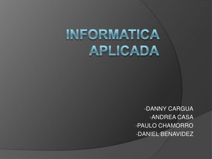 INFORMATICA APLICADA<br /><ul><li>DANNY CARGUA