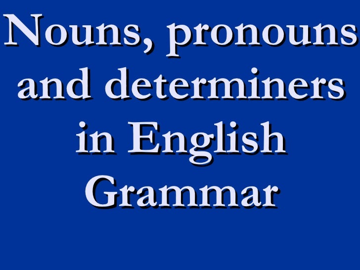 Nouns, pronouns and determiners in English Grammar