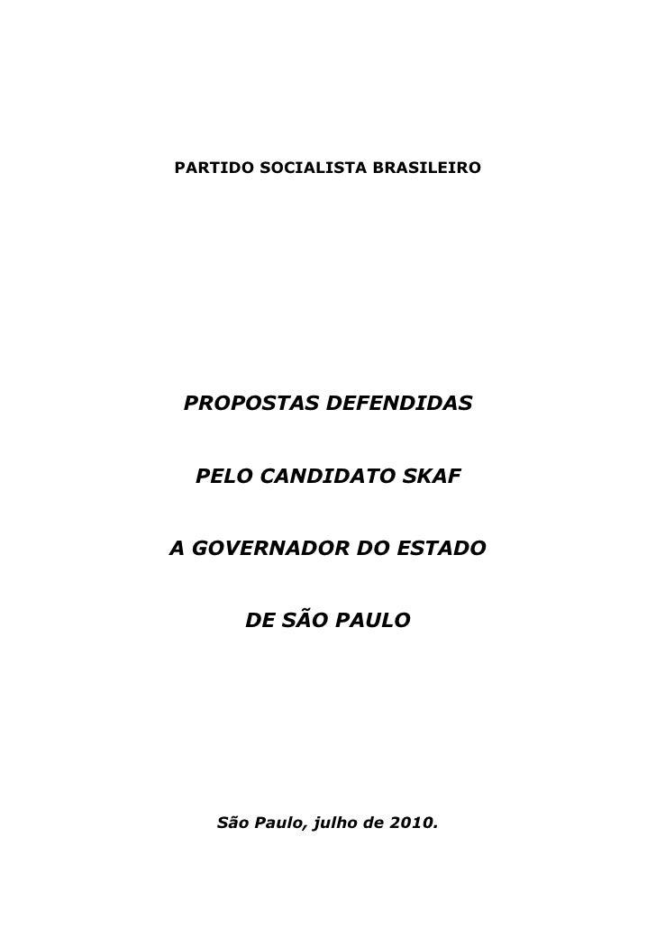 PARTIDO SOCIALISTA BRASILEIRO     PROPOSTAS DEFENDIDAS    PELO CANDIDATO SKAF   A GOVERNADOR DO ESTADO          DE SÃO PAU...