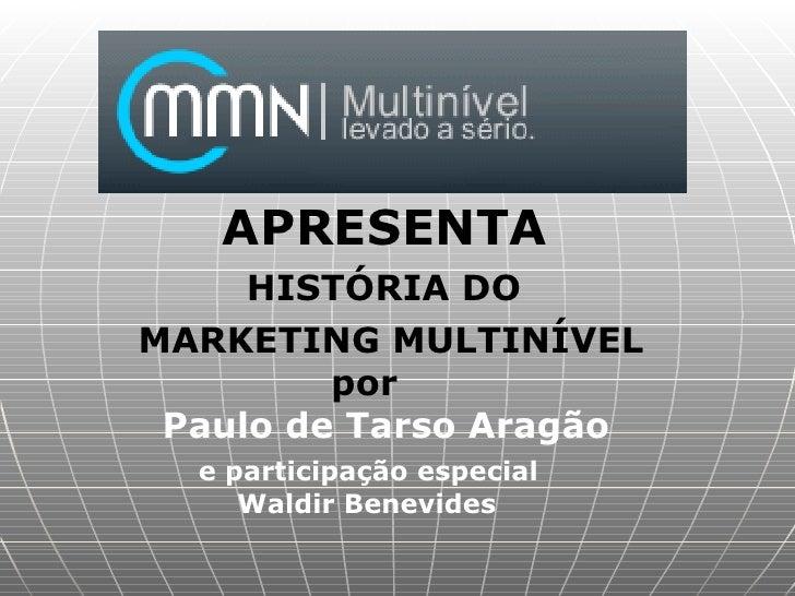 APRESENTA  HISTÓRIA DO MARKETING MULTINÍVEL por   Paulo de Tarso Aragão