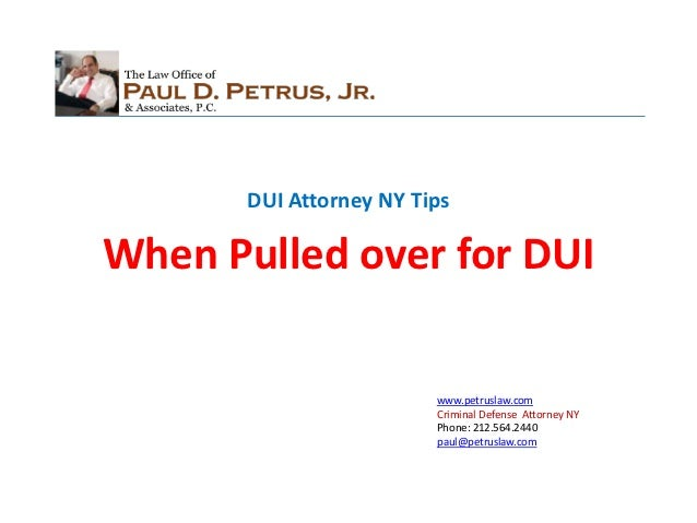 DUI Attorney NY TipsWhen Pulled over for DUI                         www.petruslaw.com                         Criminal De...