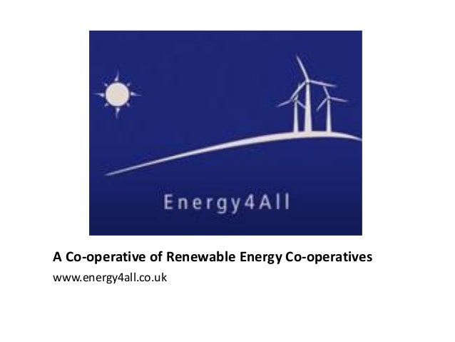 A Co-operative of Renewable Energy Co-operatives www.energy4all.co.uk