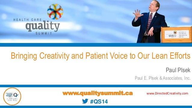 Bringing Creativity and Patient Voice to Our Lean Efforts Paul Plsek Paul E. Plsek & Associates, Inc. www.qualitysummit.ca...